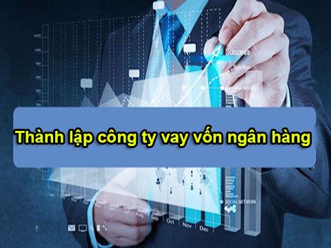 thành lập công ty vay vốn ngân hàng